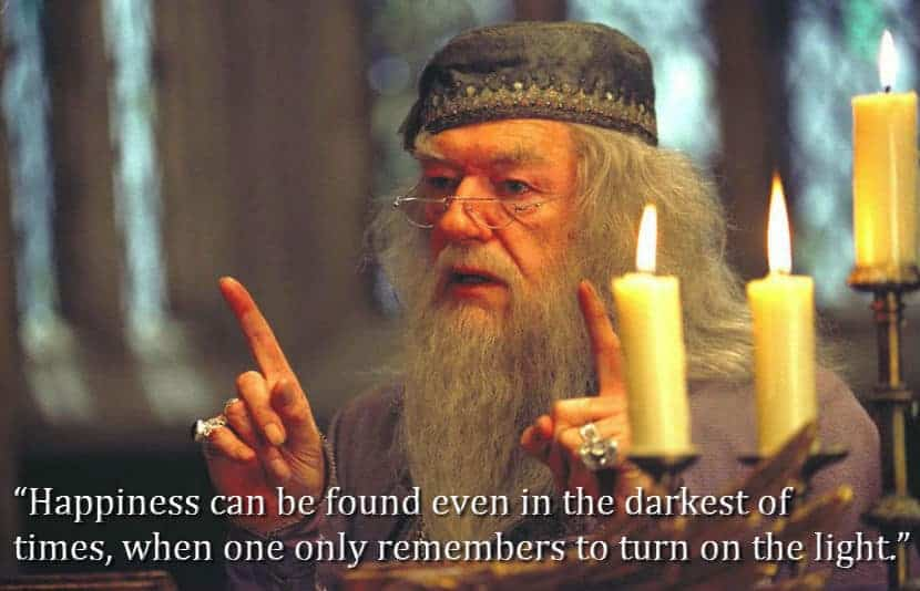 Happiness can be found even in the darkest of times, when one only remembers to turn on the light - Dumbledore, Harry Potter. movie quotes