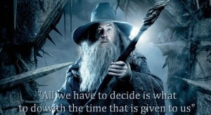 All we have to decide is what to do with the time that is given to us - Gandalf