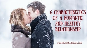Characteristics of a romantic and healthy relationship