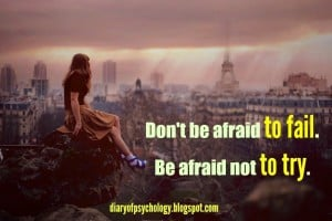 Don't be afraid to try - inspirational life quote