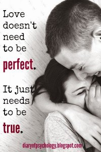 Love needs to be true, not perfect - inspirational life quote
