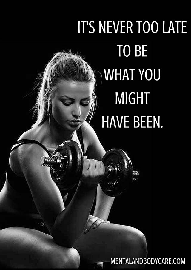 It's never too late to be what you might have been - workout motivation