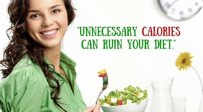 Eat healthy, unnecessary calories can ruin your diet