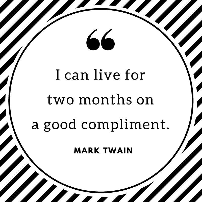 I can live for two months on a good compliment - Mark Twain quote give a compliment